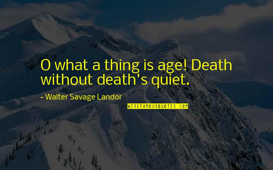Landor Quotes By Walter Savage Landor: O what a thing is age! Death without