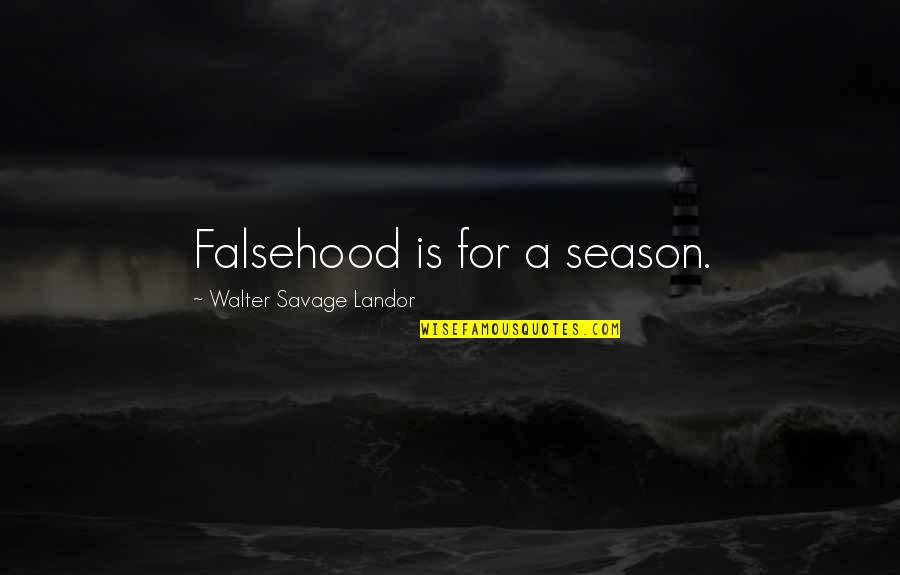 Landor Quotes By Walter Savage Landor: Falsehood is for a season.