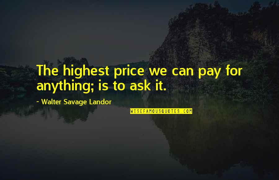 Landor Quotes By Walter Savage Landor: The highest price we can pay for anything;