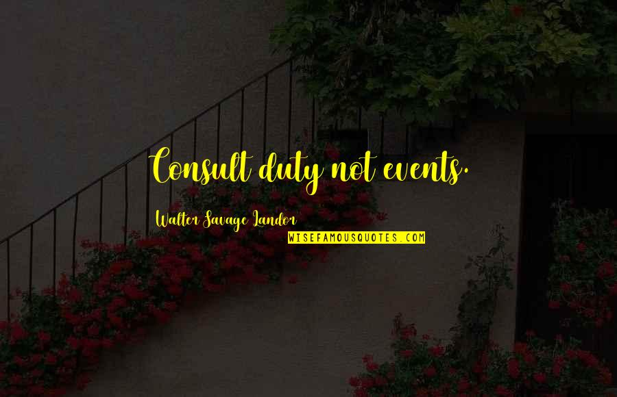 Landor Quotes By Walter Savage Landor: Consult duty not events.