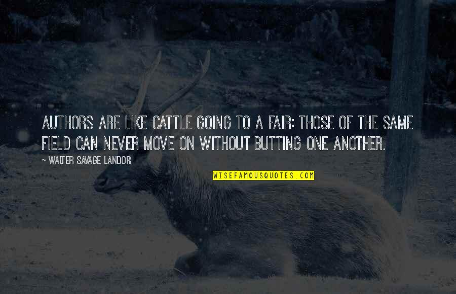 Landor Quotes By Walter Savage Landor: Authors are like cattle going to a fair: