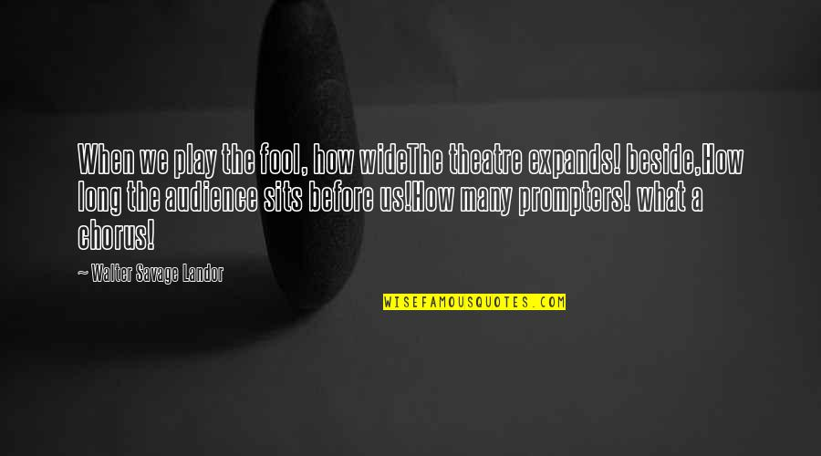 Landor Quotes By Walter Savage Landor: When we play the fool, how wideThe theatre