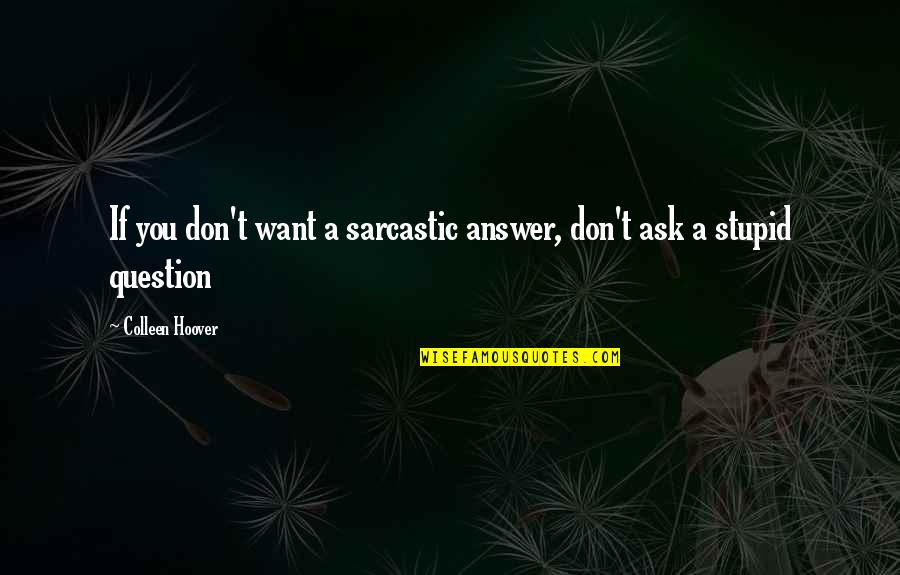 Landsmen Quotes By Colleen Hoover: If you don't want a sarcastic answer, don't