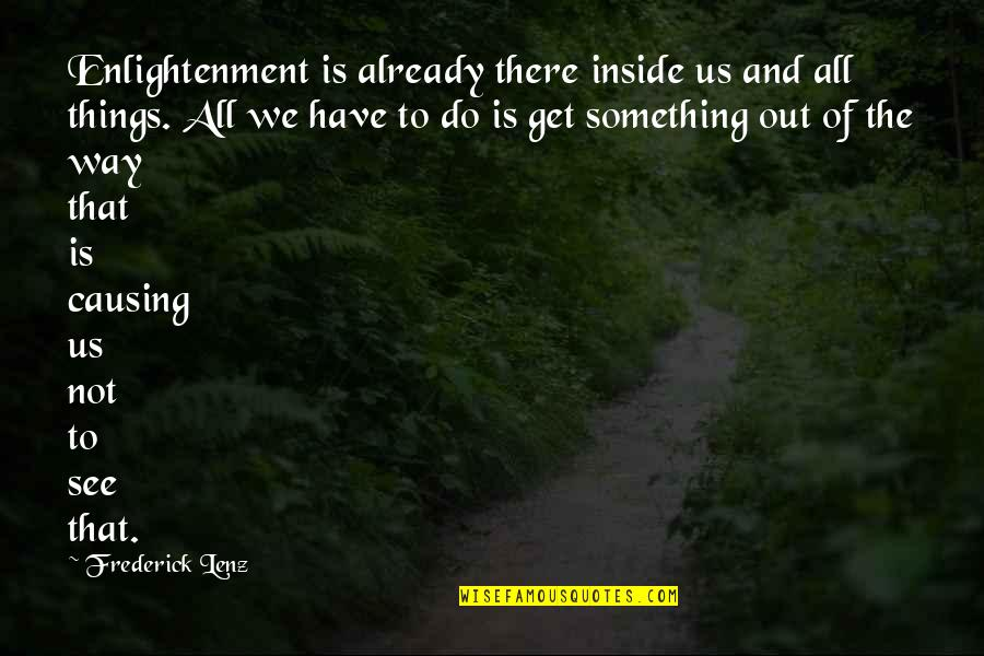 Landsmen Quotes By Frederick Lenz: Enlightenment is already there inside us and all
