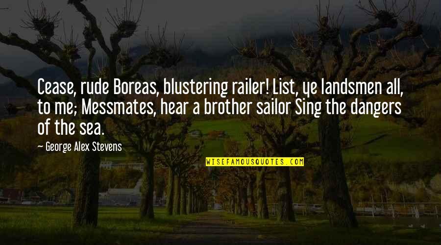 Landsmen Quotes By George Alex Stevens: Cease, rude Boreas, blustering railer! List, ye landsmen