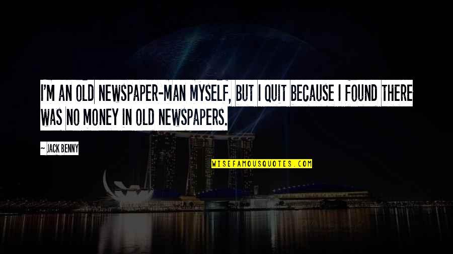 Landsmen Quotes By Jack Benny: I'm an old newspaper-man myself, but I quit