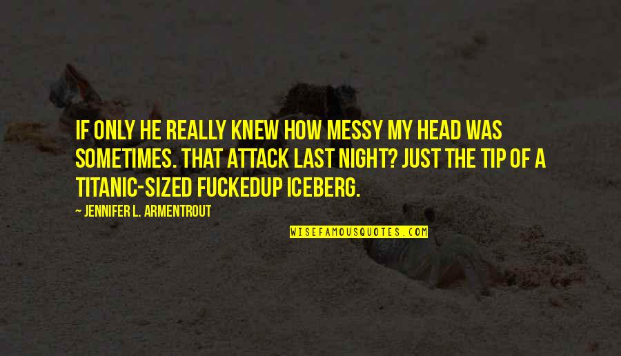 Landsmen Quotes By Jennifer L. Armentrout: If only he really knew how messy my