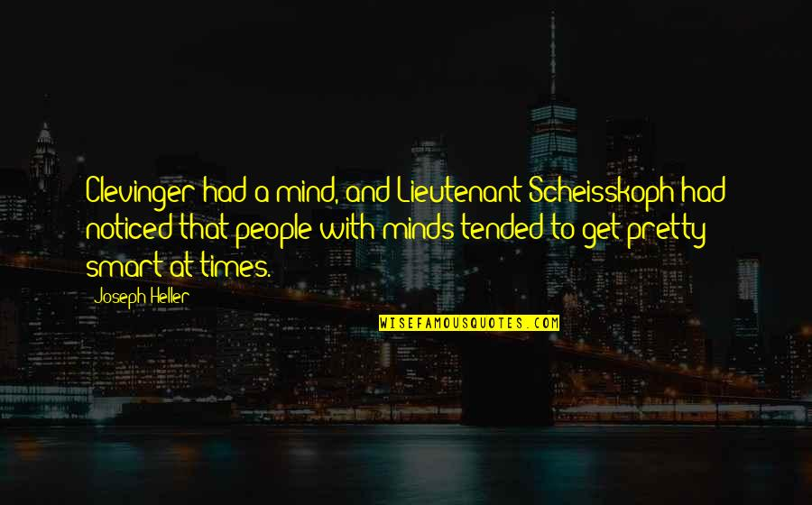 Landsmen Quotes By Joseph Heller: Clevinger had a mind, and Lieutenant Scheisskoph had