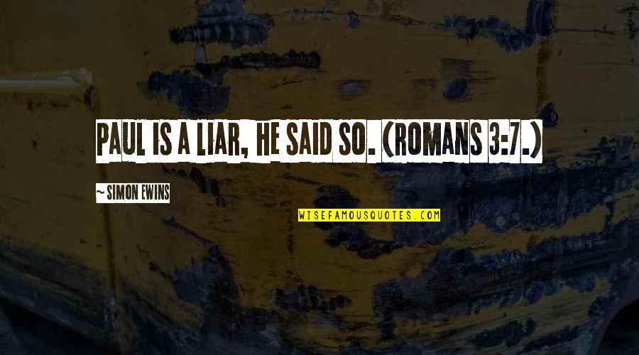 Landsmen Quotes By Simon Ewins: Paul is a liar, he said so. (Romans