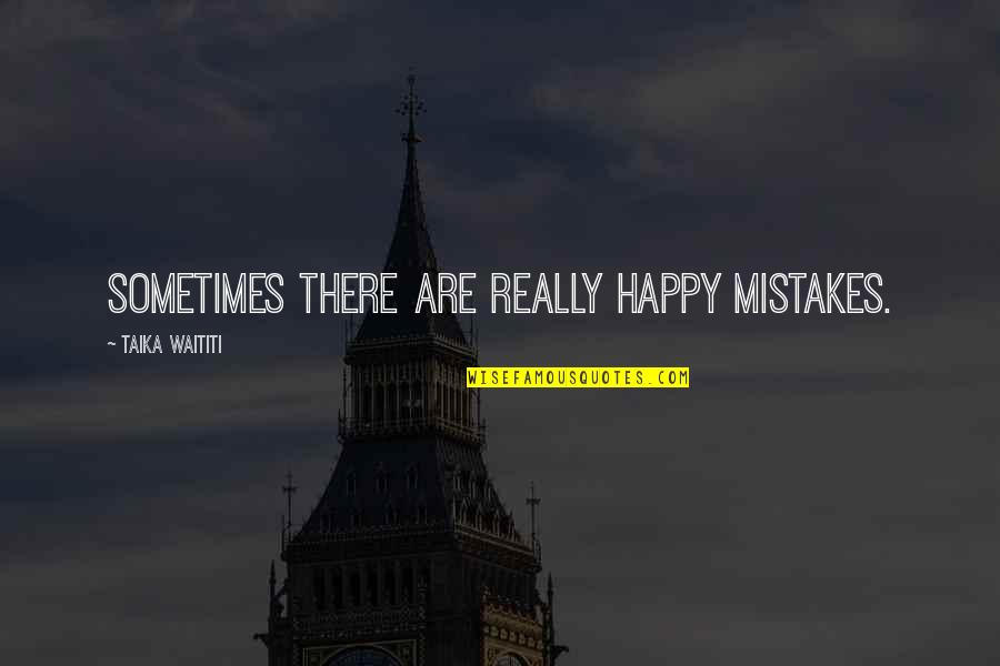 Landsmen Quotes By Taika Waititi: Sometimes there are really happy mistakes.