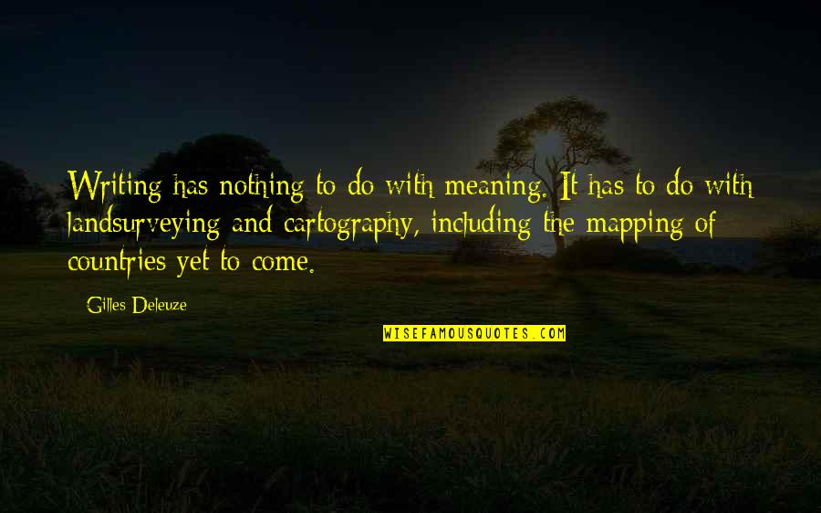 Landsurveying Quotes By Gilles Deleuze: Writing has nothing to do with meaning. It