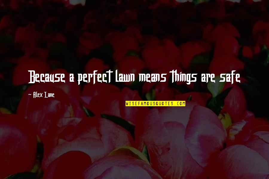 Lane Quotes By Alex Lane: Because a perfect lawn means things are safe