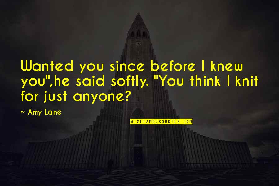 """Lane Quotes By Amy Lane: Wanted you since before I knew you"""",he said"""