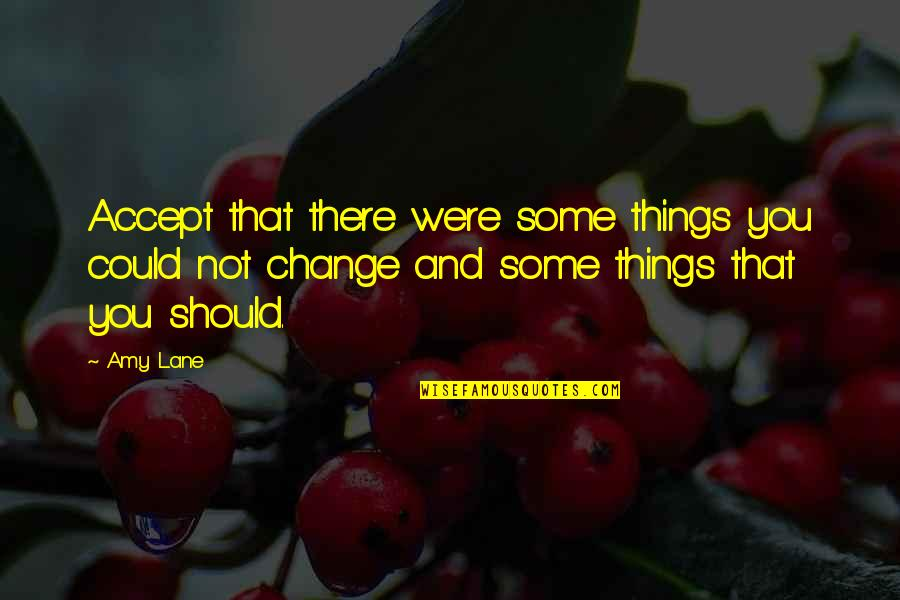 Lane Quotes By Amy Lane: Accept that there were some things you could