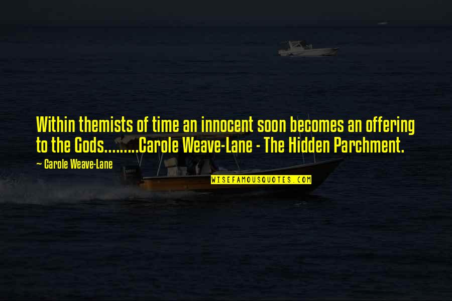 Lane Quotes By Carole Weave-Lane: Within themists of time an innocent soon becomes
