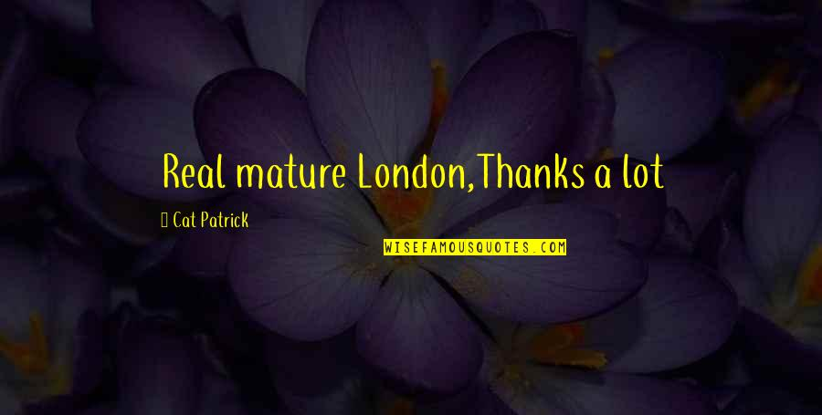 Lane Quotes By Cat Patrick: Real mature London,Thanks a lot