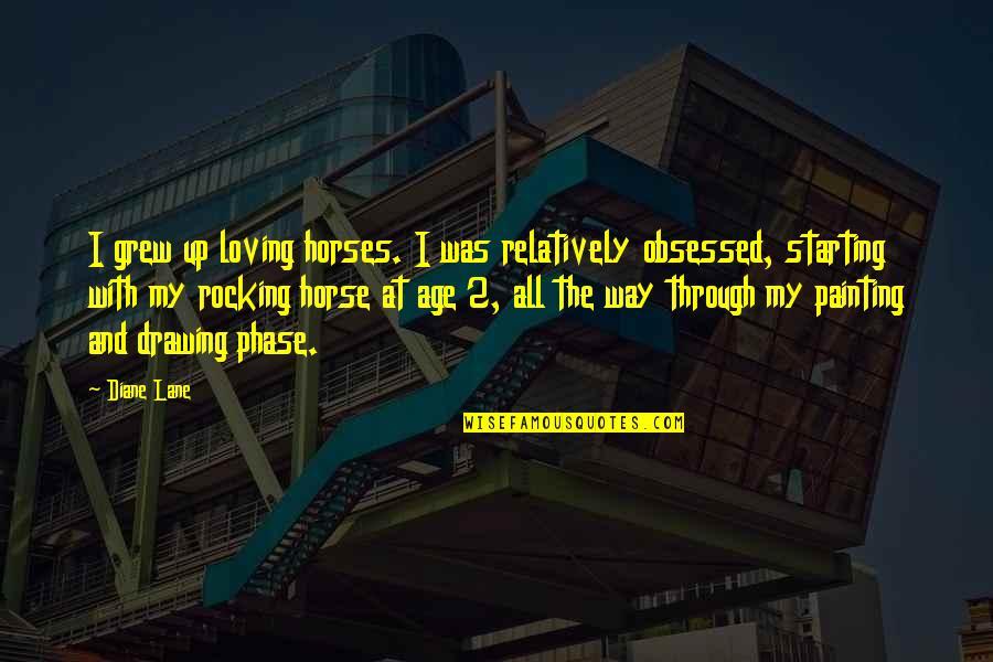Lane Quotes By Diane Lane: I grew up loving horses. I was relatively