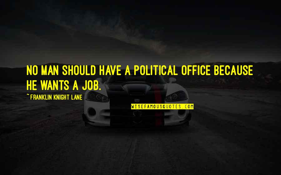 Lane Quotes By Franklin Knight Lane: No man should have a political office because