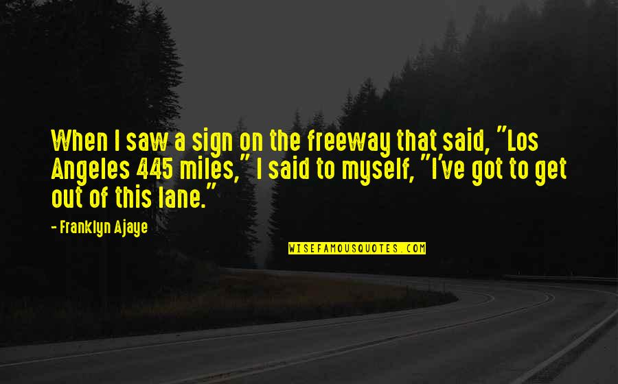 Lane Quotes By Franklyn Ajaye: When I saw a sign on the freeway