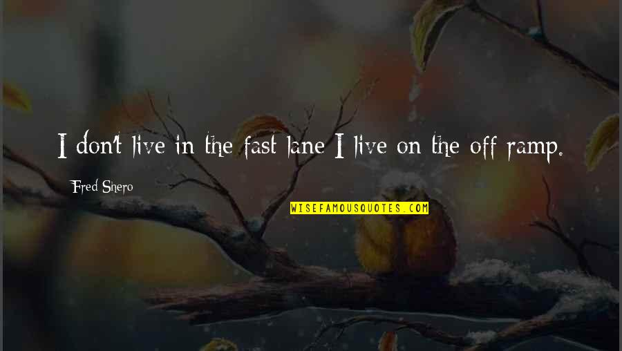 Lane Quotes By Fred Shero: I don't live in the fast lane I
