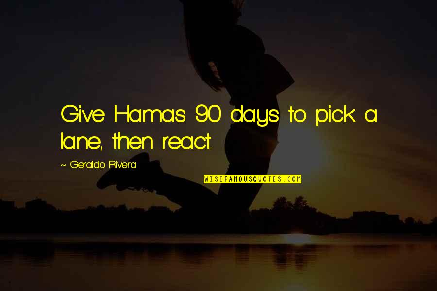 Lane Quotes By Geraldo Rivera: Give Hamas 90 days to pick a lane,