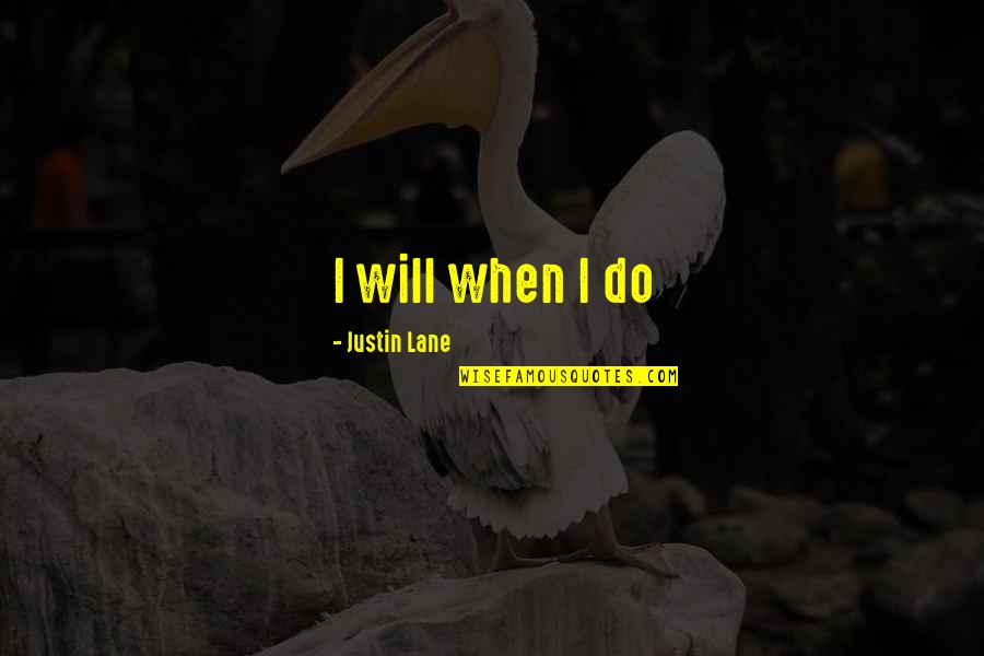 Lane Quotes By Justin Lane: I will when I do