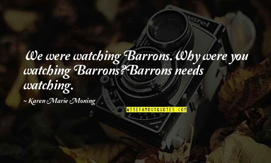 Lane Quotes By Karen Marie Moning: We were watching Barrons.Why were you watching Barrons?Barrons