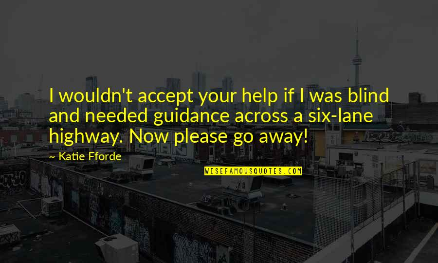 Lane Quotes By Katie Fforde: I wouldn't accept your help if I was