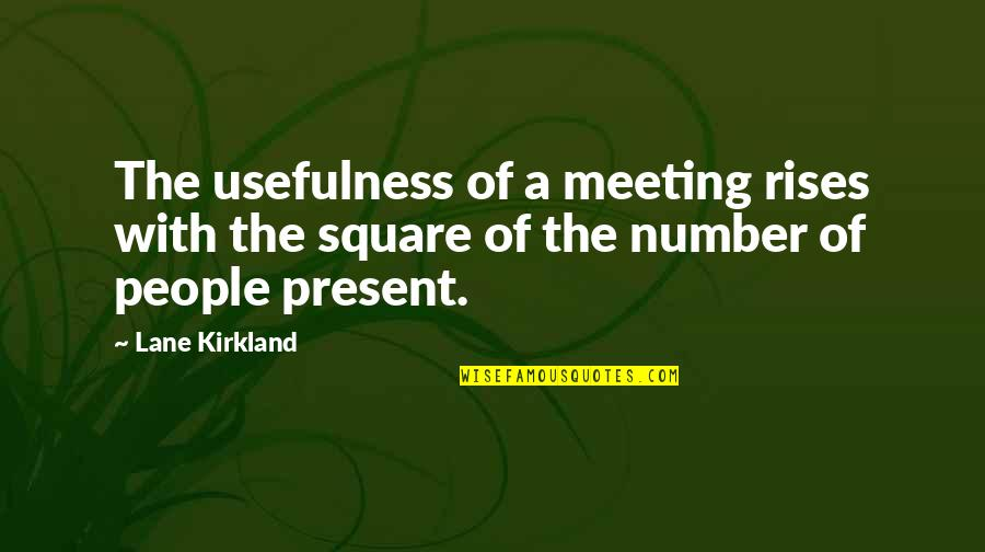 Lane Quotes By Lane Kirkland: The usefulness of a meeting rises with the