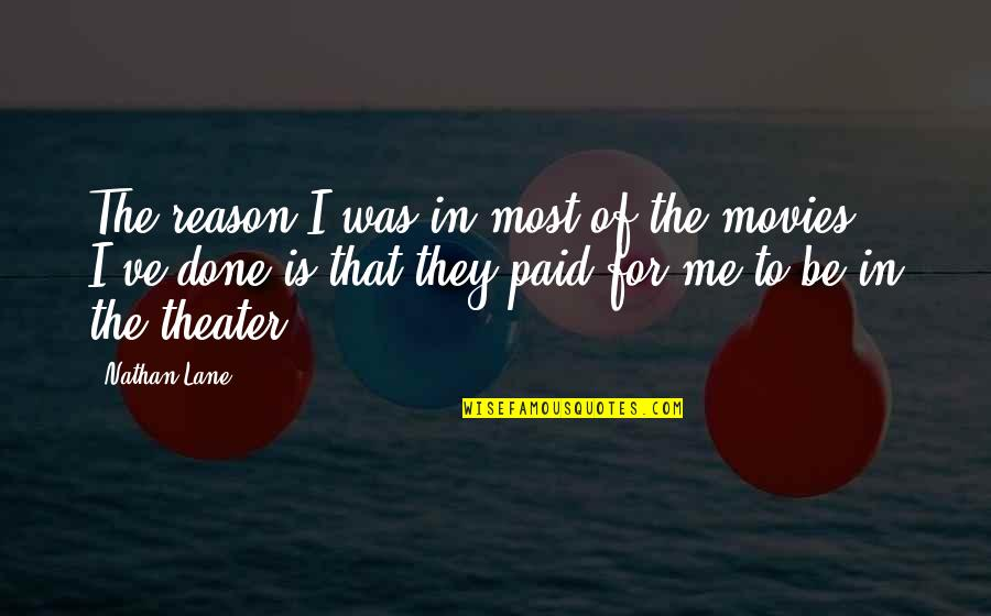 Lane Quotes By Nathan Lane: The reason I was in most of the