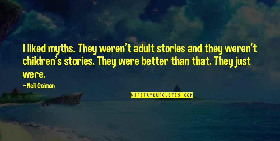 Lane Quotes By Neil Gaiman: I liked myths. They weren't adult stories and