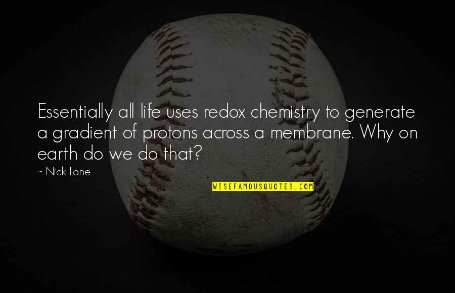 Lane Quotes By Nick Lane: Essentially all life uses redox chemistry to generate