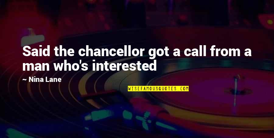 Lane Quotes By Nina Lane: Said the chancellor got a call from a