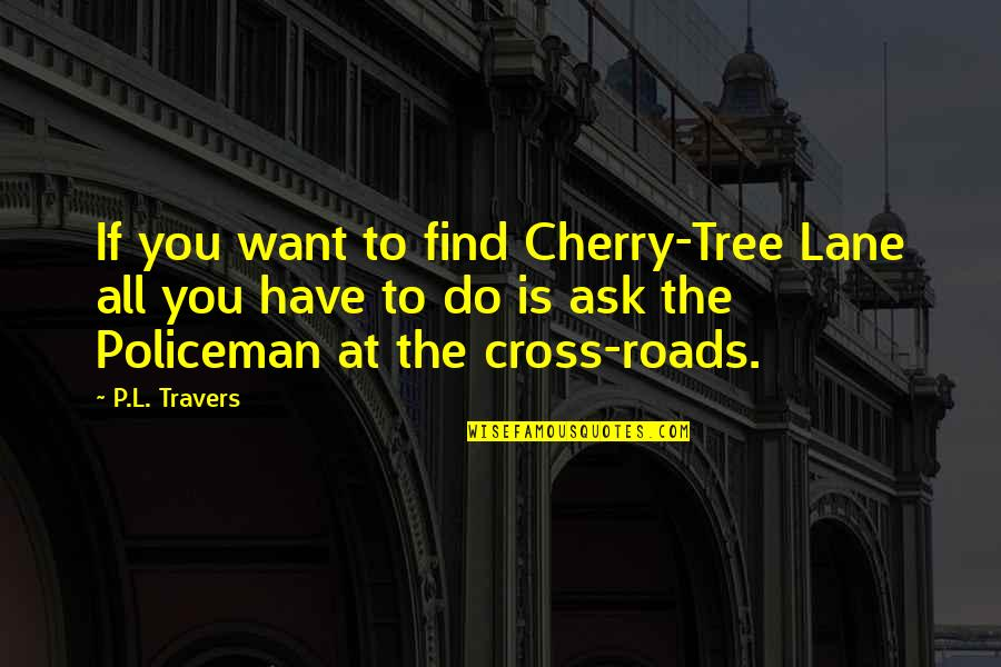 Lane Quotes By P.L. Travers: If you want to find Cherry-Tree Lane all