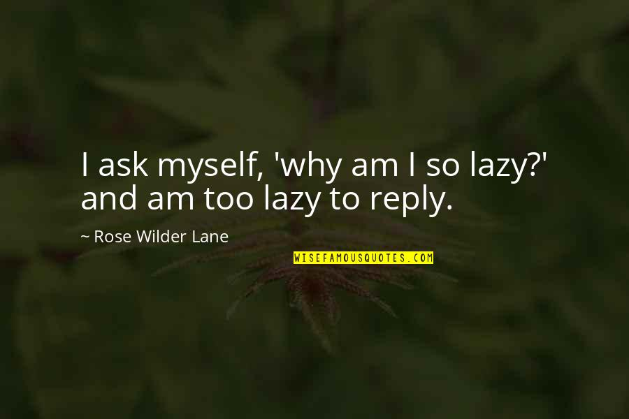 Lane Quotes By Rose Wilder Lane: I ask myself, 'why am I so lazy?'
