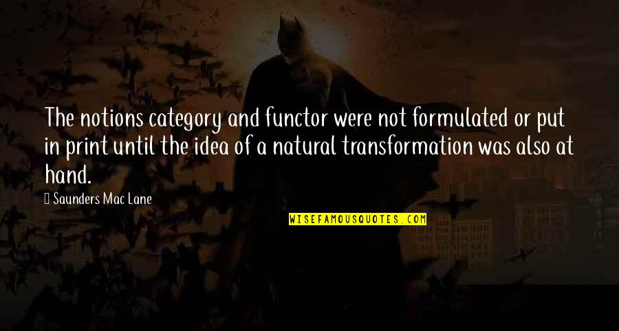 Lane Quotes By Saunders Mac Lane: The notions category and functor were not formulated
