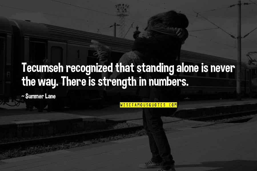 Lane Quotes By Summer Lane: Tecumseh recognized that standing alone is never the