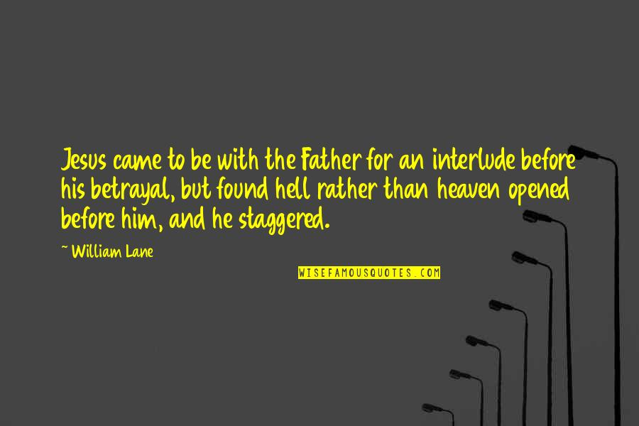 Lane Quotes By William Lane: Jesus came to be with the Father for