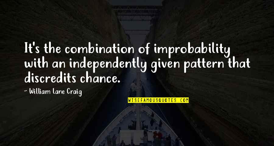 Lane Quotes By William Lane Craig: It's the combination of improbability with an independently