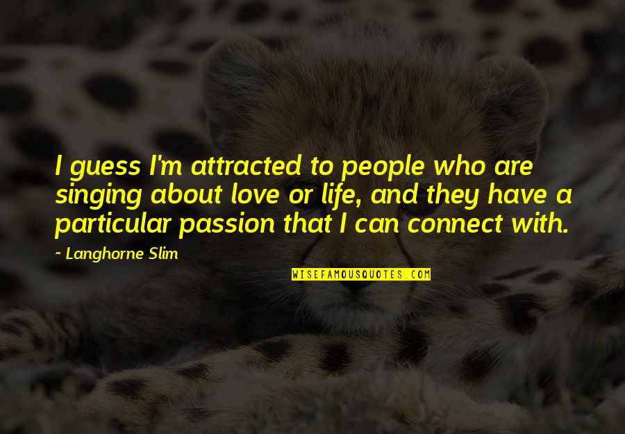 Langhorne Slim Quotes By Langhorne Slim: I guess I'm attracted to people who are