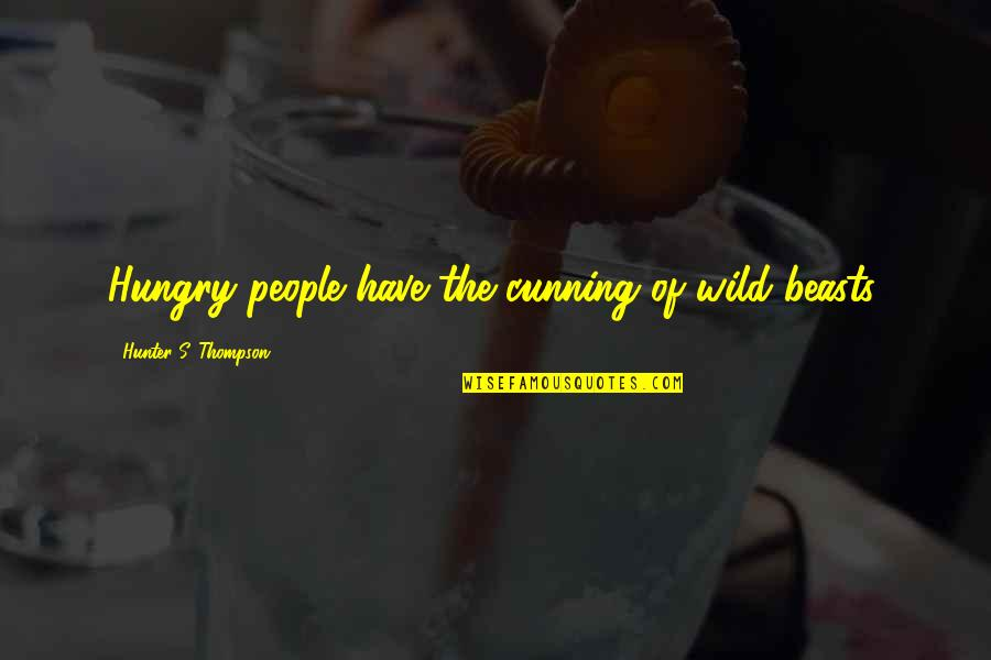 Langly Quotes By Hunter S. Thompson: Hungry people have the cunning of wild beasts.