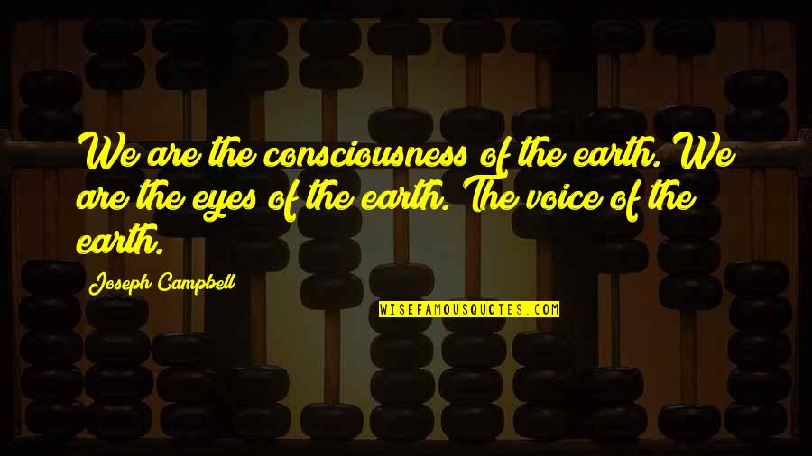 Langly Quotes By Joseph Campbell: We are the consciousness of the earth. We
