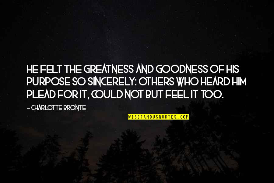 Language And Gender Quotes By Charlotte Bronte: He felt the greatness and goodness of his