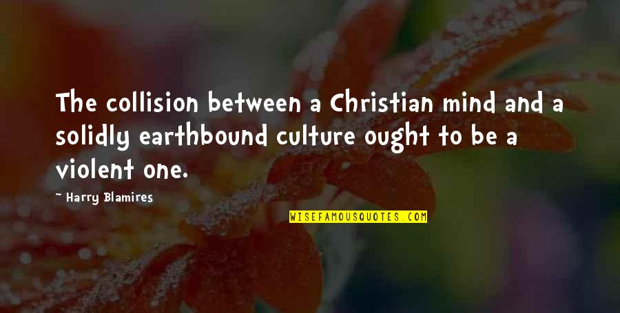 Language And Gender Quotes By Harry Blamires: The collision between a Christian mind and a