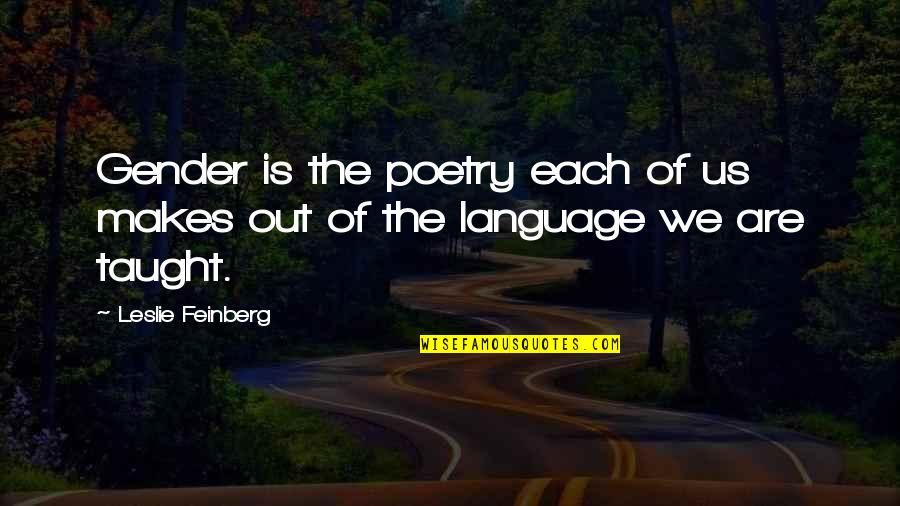 Language And Gender Quotes By Leslie Feinberg: Gender is the poetry each of us makes