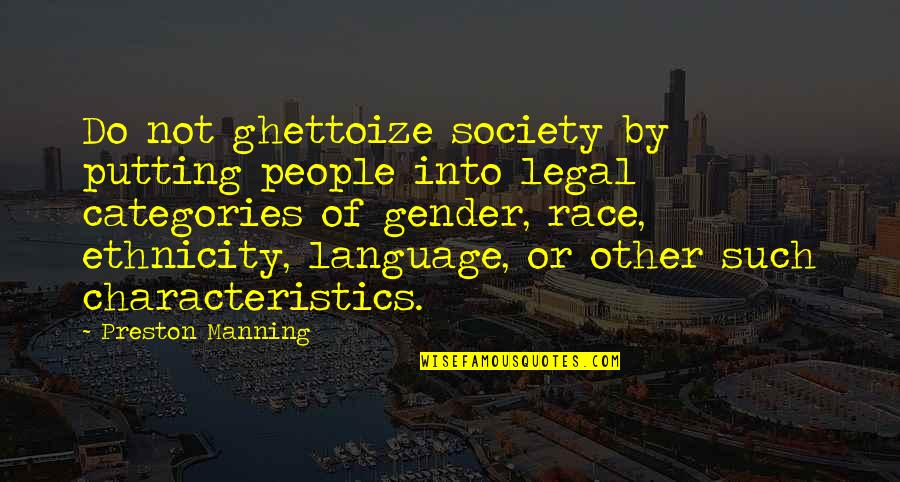 Language And Gender Quotes By Preston Manning: Do not ghettoize society by putting people into