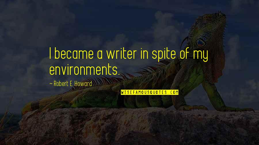 Language And Gender Quotes By Robert E. Howard: I became a writer in spite of my