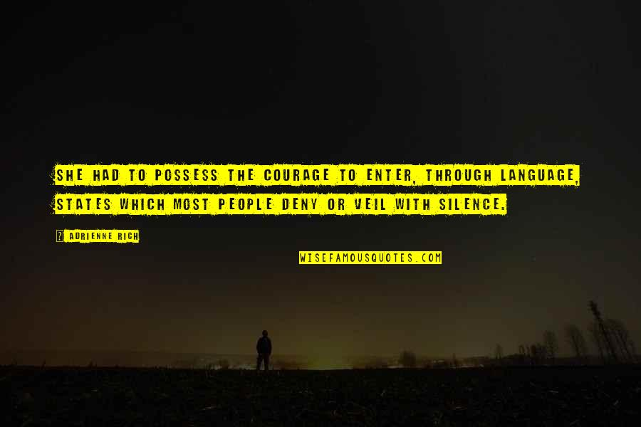 Language And Silence Quotes By Adrienne Rich: She had to possess the courage to enter,