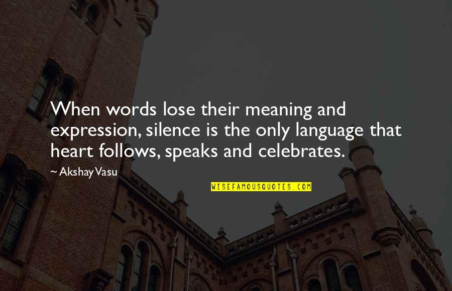 Language And Silence Quotes By Akshay Vasu: When words lose their meaning and expression, silence