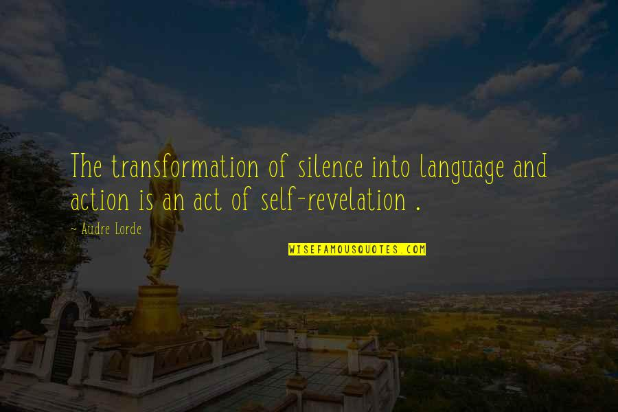 Language And Silence Quotes By Audre Lorde: The transformation of silence into language and action